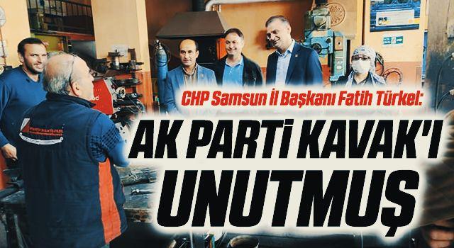 CHP Samsun İl Başkanı Fatih Türkel: AK Parti Kavak'ı Unutmuş