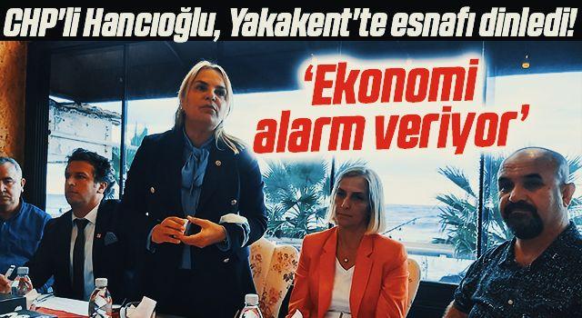 CHP'li Hancıoğlu, Yakakent'te esnafı dinledi! Ekonomialarm veriyor