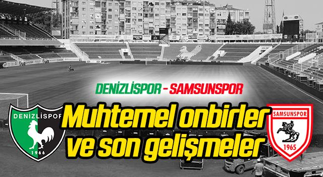 Denizlispor - Yılport Samsunspor (Muhtemel 11'ler)