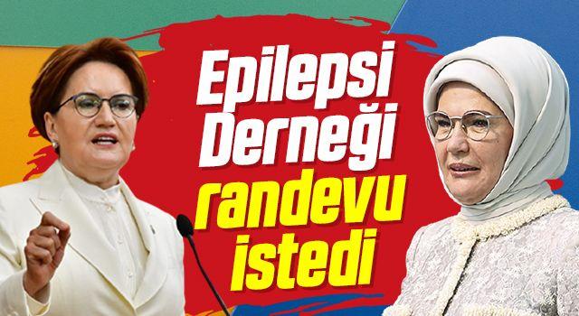 Epilepsi Derneği Emine Erdoğan ve Meral Akşener'den randevu istedi