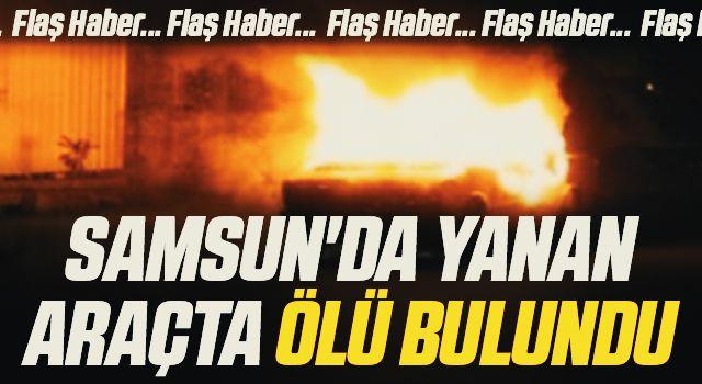 Samsun'da Yanan Araçta Ürküten Ceset