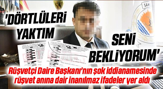 Rüşvetçi Daire Başkanı'nın şok iddianamesinde rüşvet anına dair inanılmaz ifadeler