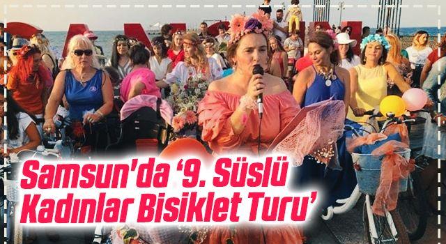 """Samsun'da """"9. Süslü Kadınlar Bisiklet Turu"""" 19 Eylül'de"""