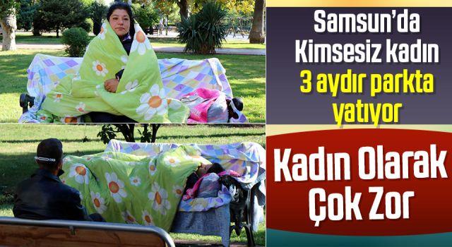 Samsun'da kimsesiz kadın 3 aydır parkta yatıyor