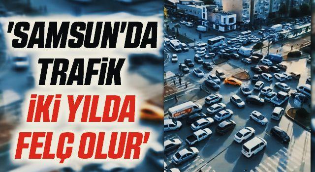 'Samsun'da Trafik İki Yılda Felç Olur'