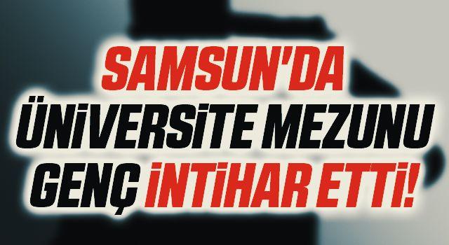 Samsun'da Üniversite Mezunu Genç İntihar Etti!