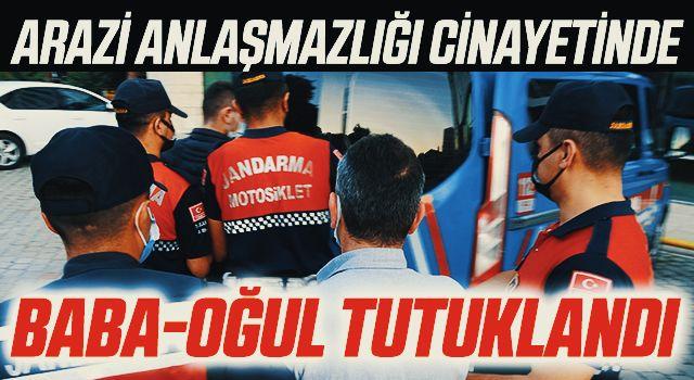 Samsun'daki arazi anlaşmazlığı cinayetinde baba-oğul tutuklandı