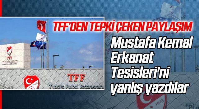 TFF'den Tepki Çeken Paylaşım Mustafa Kemal Erkanat Tesisleri'ni yanlış yazdılar
