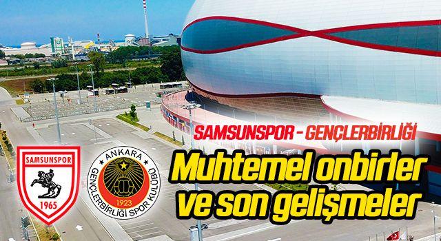 Yılport Samsunspor - Gençlerbirliği (Muhtemel 11'ler)