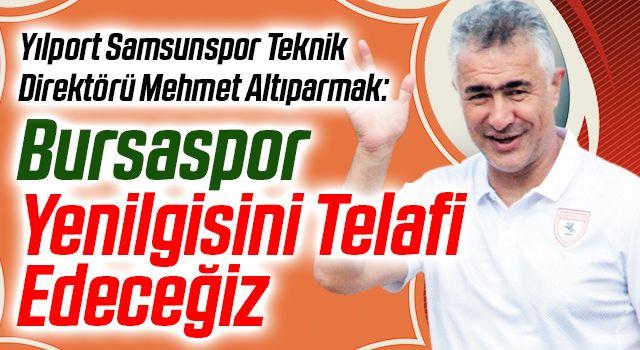 Yılport Samsunspor Teknik Direktörü Mehmet Altıparmak: Bursaspor Yenilgisini Telafi Edeceğiz