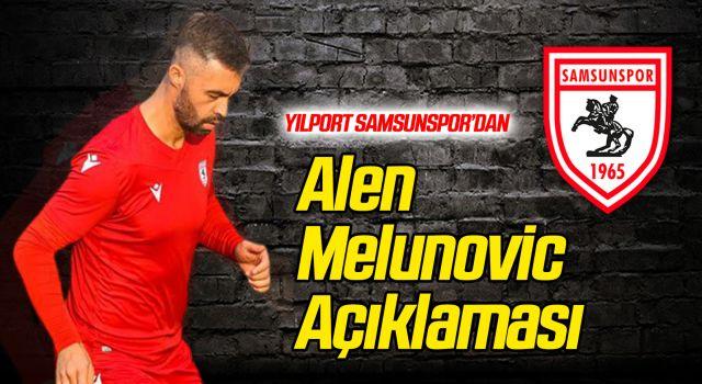 Yılport Samsunspor'dan Alen Melunovic'in Sakatlığıyla İlgili Açıklama