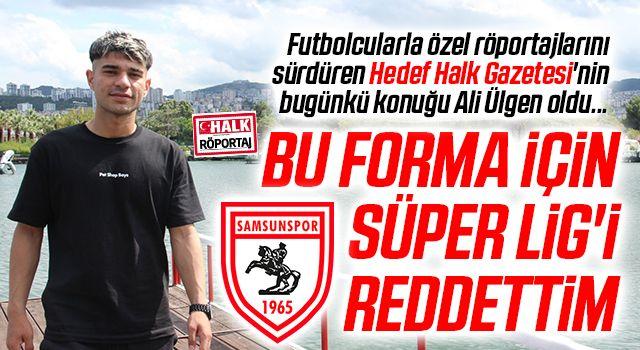 Yılport Samsunspor'un Başarılı Futbolcusu Ali Ülgen'den Hedef Halk'a Özel Açıklamalar