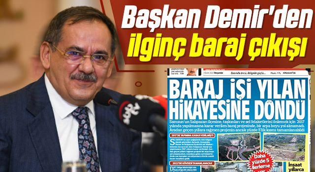 Başkan Demir'den ilginç baraj çıkışı