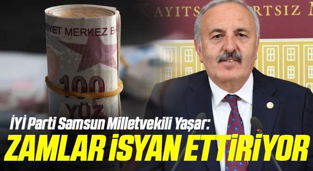 İYİ Parti Samsun Milletvekili Yaşar: Zamlar İsyan Ettiriyor