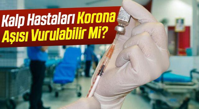 Kalp Hastaları Korona Aşısı Vurulabilir Mi?