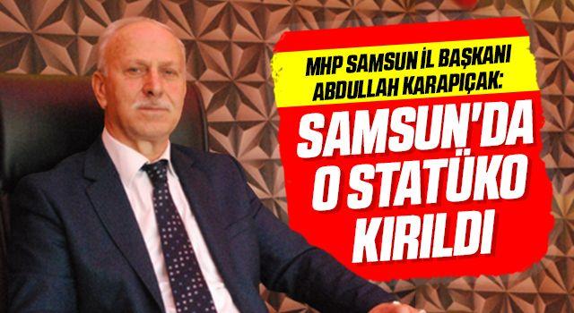 MHP Samsun İl Başkanı Abdullah Karapıçak: Samsun'da ostatüko kırıldı