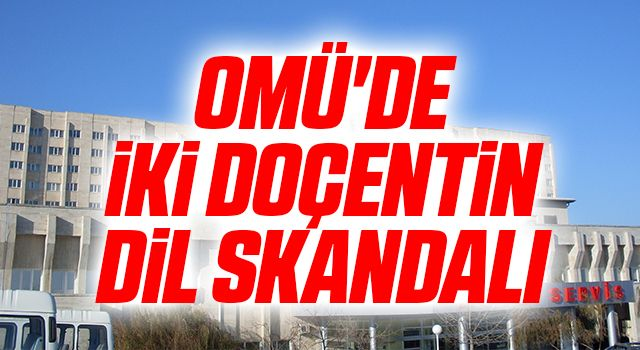 OMÜ'de İki Doçentin Dil Skandalı