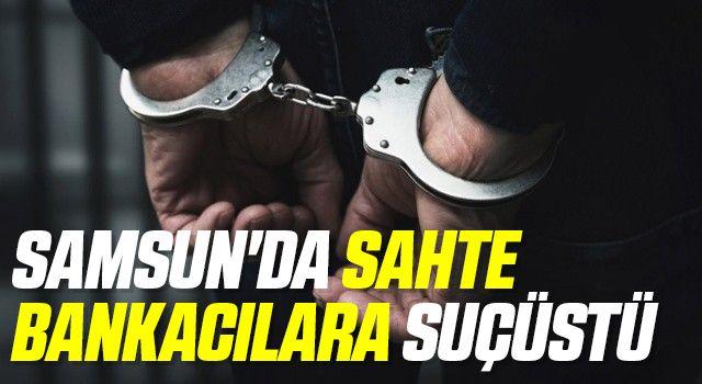 Samsun'da Sahte Bankacılara Suçüstü