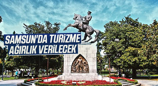 Samsun'da turizme ağırlık verilecek