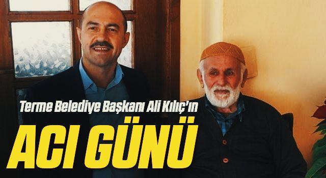 Terme Belediye Başkanı Ali Kılıç'ın Acı Günü