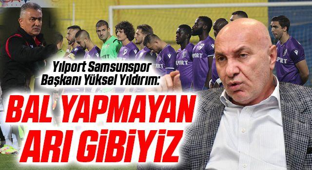 Yılport Samsunspor Başkanı Yüksel Yıldırım: Bal Yapmayan Arı Gibiyiz