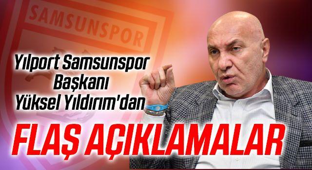 Yılport Samsunspor Başkanı Yüksel Yıldırım'dan Flaş Açıklamalar