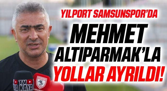 Yılport Samsunspor Teknik Direktör Mehmet Altıparmak'la yollar ayrıldı