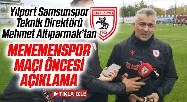 Yılport Samsunspor Teknik Direktörü Mehmet Altıparmak'tan Menemenspor Maçı Öncesi Açıklama