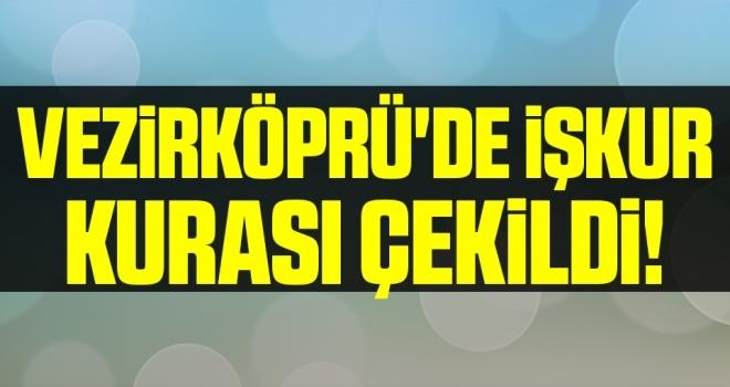Vezirköprü'de İŞKUR Kurası Çekildi!