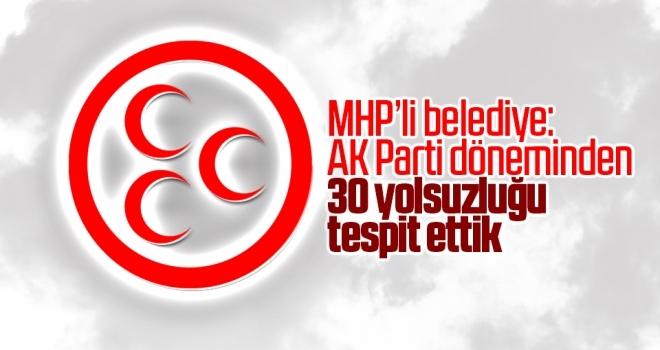 MHP'li Belediye başkanı açıkladı: AK Parti döneminden 30 yolsuzluğu tespit ettik!