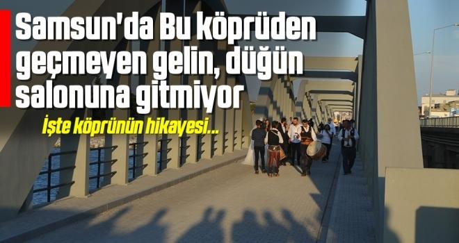 Samsun'da Bu köprüden geçmeyen gelin, düğün salonuna gitmiyor