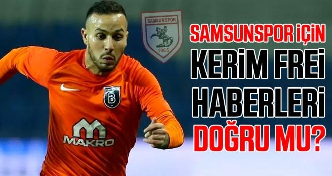 Samsunspor için Kerim Frei haberleri doğru mu?