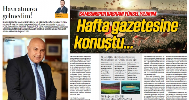 Samsunspor Başkanı Yıldırım, Hafta gazetesine konuştu...