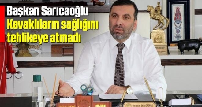 Kavak Belediye Başkanı İbrahim Sarıcaoğlu Kavaklıların sağlığını tehlikeye atmadı