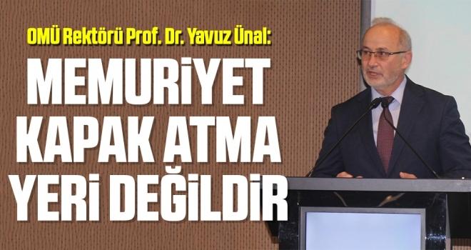 OMÜ Rektörü Prof. Dr. Yavuz Ünal: Memuriyet kapakatma yeri değildir
