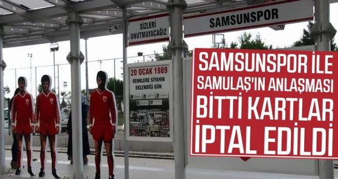 Samsunspor ile SAMULAŞ'ın anlaşması bitti, kartlar iptal edildi