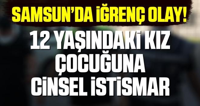 Samsun'da İğrenç Olay! 12 Yaşında Kız Çocuğuna Cinsel İstismar