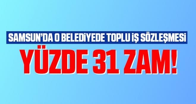 Samsun'da Belediye İşçisine Yüzde 31 Zam