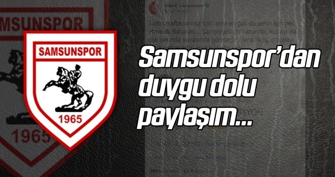 Samsunspor'dan duygu dolu paylaşım