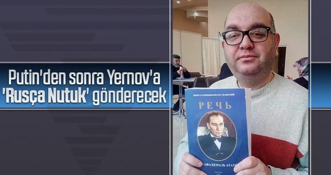 Putin'den sonra Yernov'a 'Rusça Nutuk' gönderecek