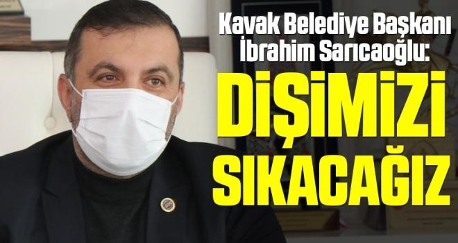 Kavak Belediye Başkanı İbrahim Sarıcaoğlu: Dişimizi Sıkacağız