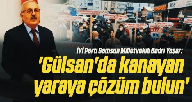 İYİ Parti Samsun Milletvekili Bedri Yaşar: Gülsan'da kanayanyaraya çözüm bulun