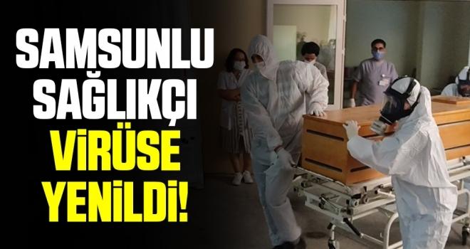 Samsunlu Sağlıkçı Virüse Yenildi!