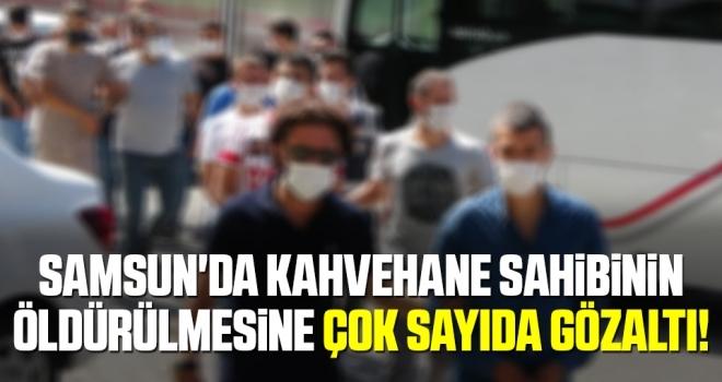 Samsun'da Kahvehane sahibinin öldürülmesine 8 gözaltı
