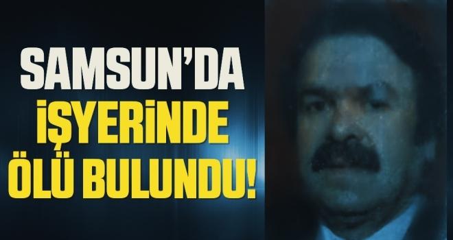 Samsun'da İşyerinde ölü bulundu