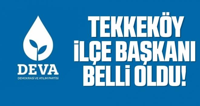 DEVA Partisi Tekkeköy İlçe Başkanı Belli Oldu!