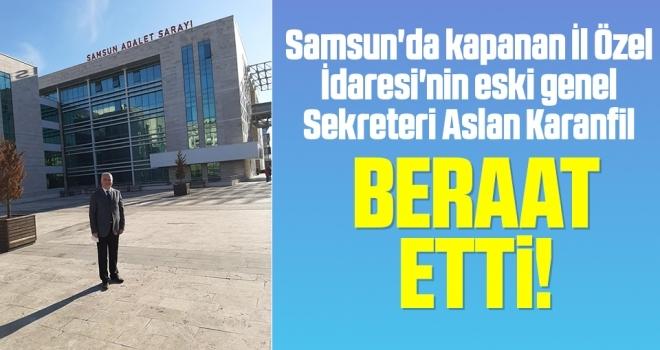 Samsun'da kapanan İl Özel İdaresi'nin eski genel Sekreteri Aslan Karanfil Beraat Etti!