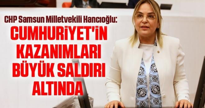 CHP Samsun Milletvekili Hancıoğlu: Cumhuriyet'in kazanımları büyük saldırı altında