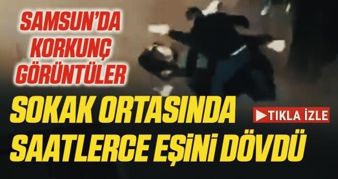 Samsun'da sokak ortasında eşini saatlerce döven adam yakalandı!