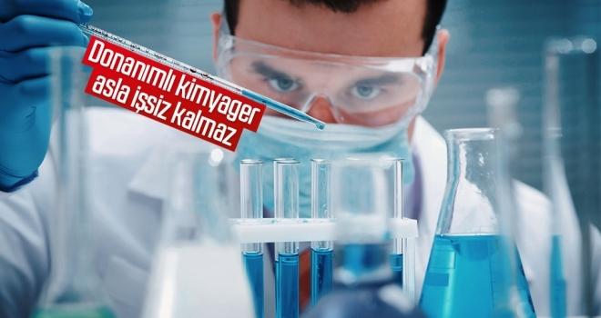 Donanımlı kimyager asla işsiz kalmaz